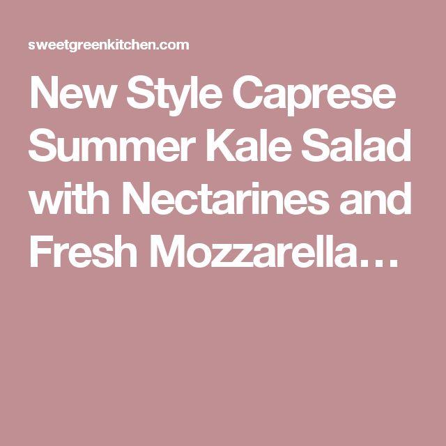 New Style Caprese Summer Kale Salad with Nectarines and Fresh Mozzarella…