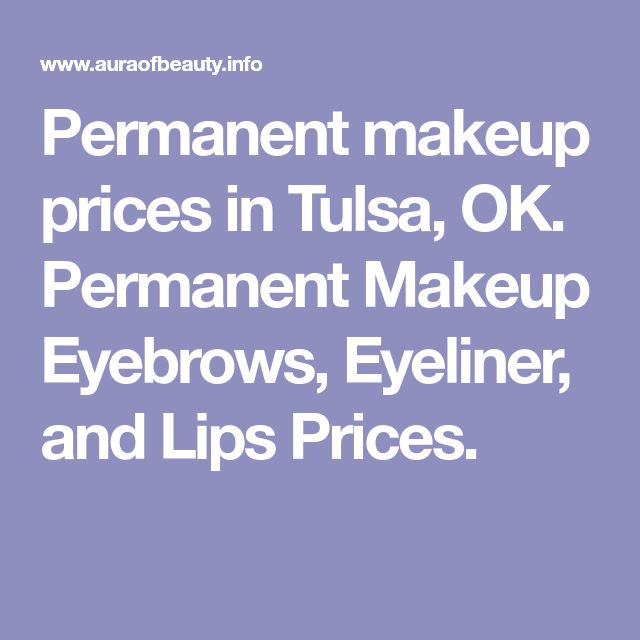 Permanent makeup prices in Tulsa, OK. Permanent Makeup Eyebrows, Eyeliner, and Lips Prices.