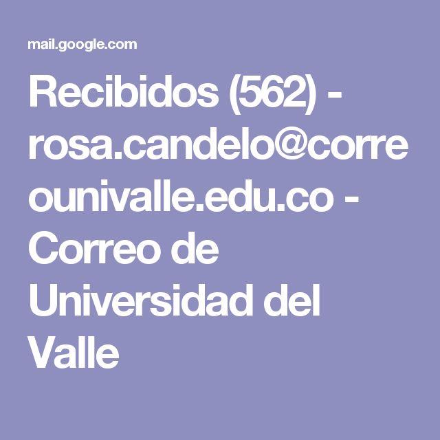 Recibidos (562) - rosa.candelo@correounivalle.edu.co - Correo de Universidad del Valle