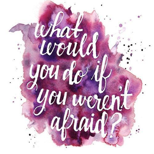 what would you do if you weren't afraid? #quote