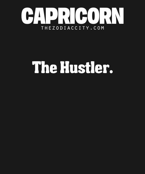 Capricorn: The Hustler.