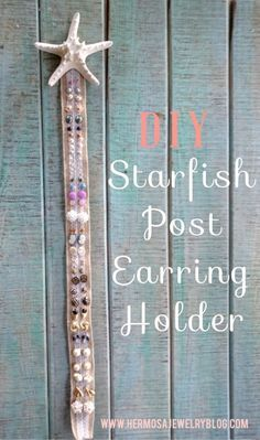 DIY Post Earring Holder. Easy and clear instructions to create this starfish earring holder in less than 15 minutes!