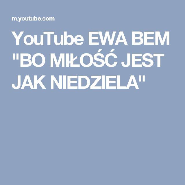 """YouTube EWA BEM """"BO MIŁOŚĆ JEST JAK NIEDZIELA"""""""