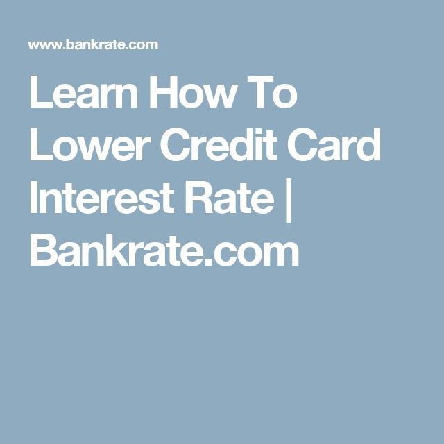 Learn How To Lower Credit Card Interest Rate | Bankrate.com