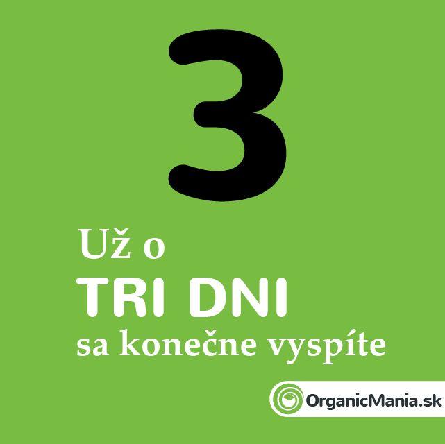 Už o tri dni sa konečne vyspíte :)  #organicmania