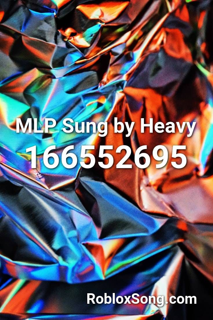 Mlp Sung By Heavy Roblox Id Roblox Music Codes In 2020 Songs