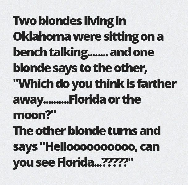 I'm Just Saying...I'm Blonde and I love a good blonde joke. Hellooooooooo can you see Florida...?????