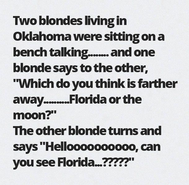 I'm Just Saying...I'm Blonde and I love a good blonde joke. Hellooooooooo can you see Florida...?????