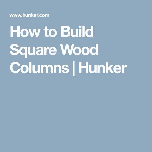 How to Build Square Wood Columns | Hunker