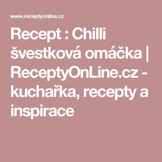 Recept : Chilli švestková omáčka | ReceptyOnLine.cz - kuchařka, recepty a inspirace