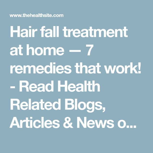 Hair fall treatment at home — 7 remedies that work! - Read Health Related Blogs, Articles & News on Beauty at TheHealthSite.com