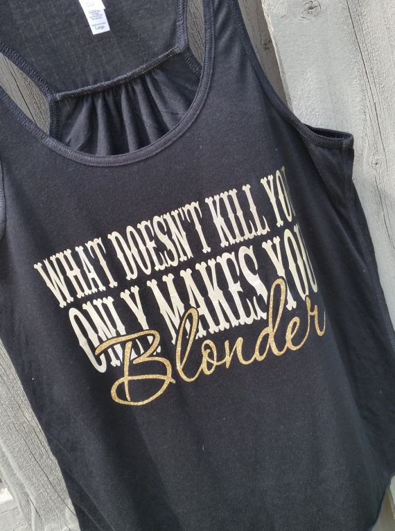WANT!!! Platinum What doesn't Kill you Blonder racerback by SweetTeeStudio size xsmall or small