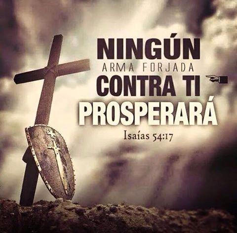 Isaías 54:17  Ninguna arma forjada contra ti prosperará, y condenarás toda lengua que se levante contra ti en juicio. Esta es la herencia de los siervos de Jehová, y su salvación de mí vendrá, dijo Jehová.♔