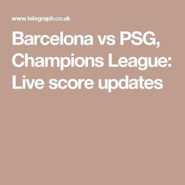 Barcelona vs PSG, Champions League: Live score updates