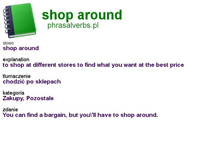 #shopping #phrasalverbs.pl, word: #shop around, explanation: to shop at different stores to find what you want at the best price, translation: chodzić po sklepach