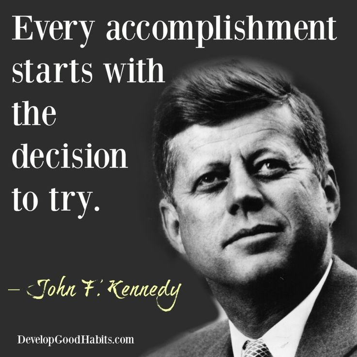 Quotes about Success- What it takes to achieve your dreams-- JFK quote: Every accomplishment starts with the decision to try | Personal Development quote