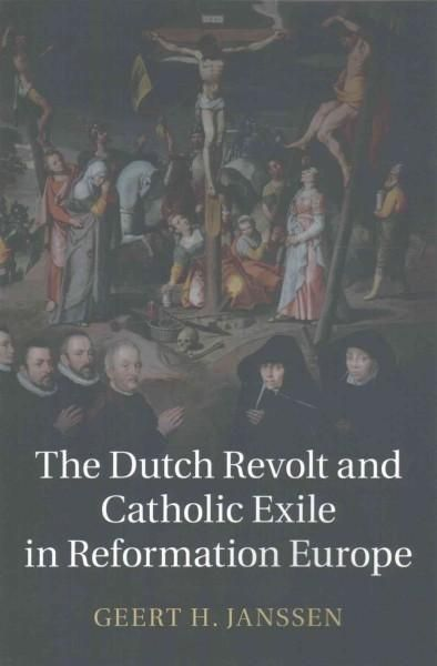 The Dutch Revolt and Catholic Exile in Reformation Europe