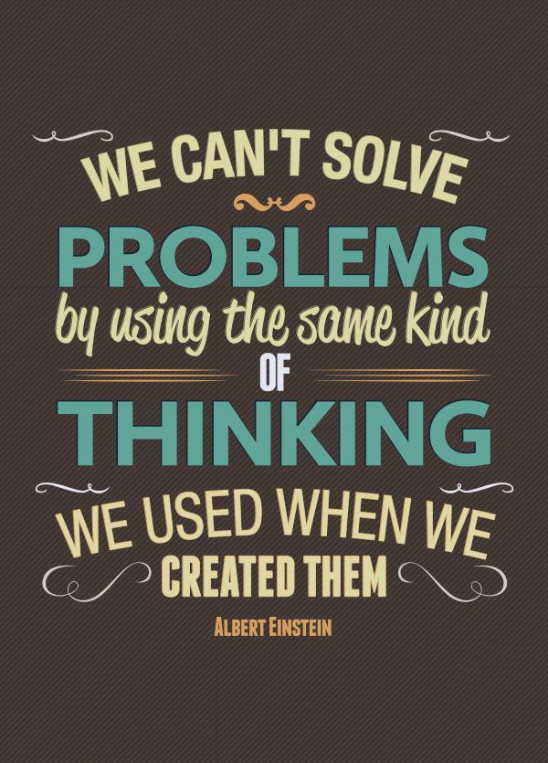 We can't solve problems by using the same kind of thinking we used when we created them. ~Albert Einstein #entrepreneur #entrepreneurship #quote
