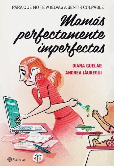 Mamás imperfectas de Diana Guelar y Andrea Jáuregui - 10 Libros recomendados para mujeres - Día del Libro