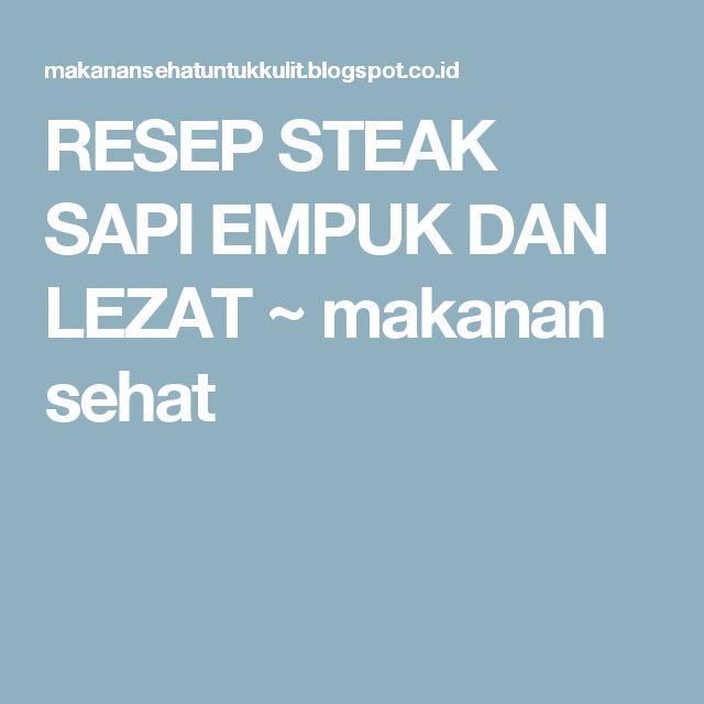 RESEP STEAK SAPI EMPUK DAN LEZAT ~ makanan sehat