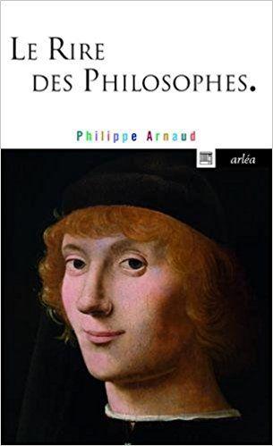 Le Rire des philosophes : Philippe Arnaud
