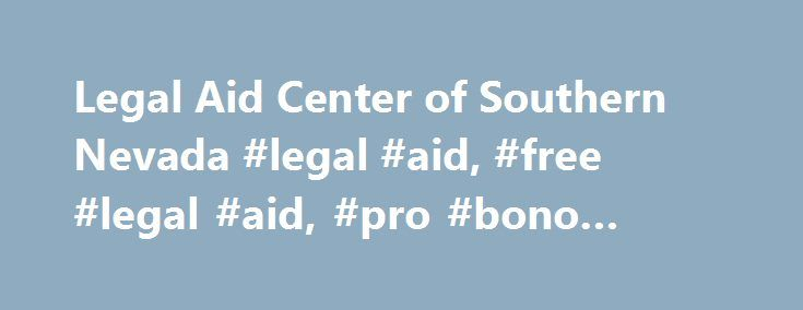 Legal Aid Center of Southern Nevada #legal #aid, #free #legal #aid, #pro #bono #legal #aid http://columbus.remmont.com/legal-aid-center-of-southern-nevada-legal-aid-free-legal-aid-pro-bono-legal-aid/  # Ask-A-Lawyer Legal Aid Center of Southern Nevada's Pro Bono Project offers a variety of Ask-A-Lawyer programs for unrepresented individuals to receive free 15-minute consultations with volunteer attorneys. There are no income restrictions to participate in an Ask-A-Lawyer program. For…