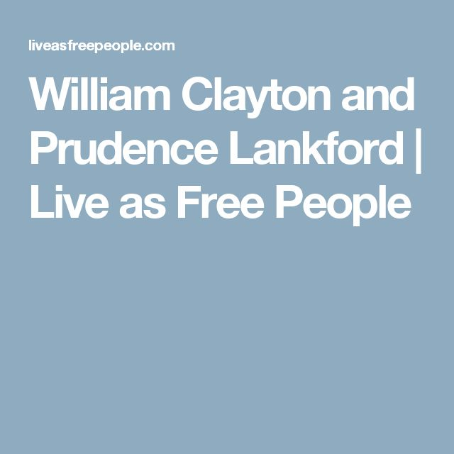 William Clayton and Prudence Lankford | Live as Free People