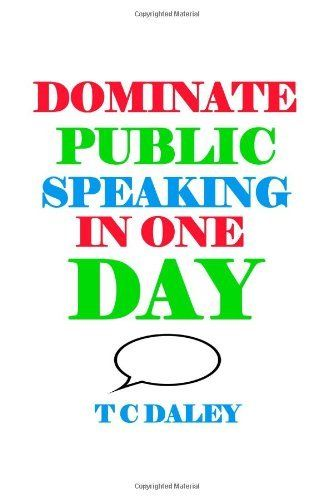 Dominate Public Speaking In One Day: Learn How To Overcome Your Fears And Be The Best Public Speaker Out There. by T C Daley. $10.47. Publisher: CreateSpace Independent Publishing Platform (April 11, 2010). Publication Date: April 11, 2010 #publicspeaking
