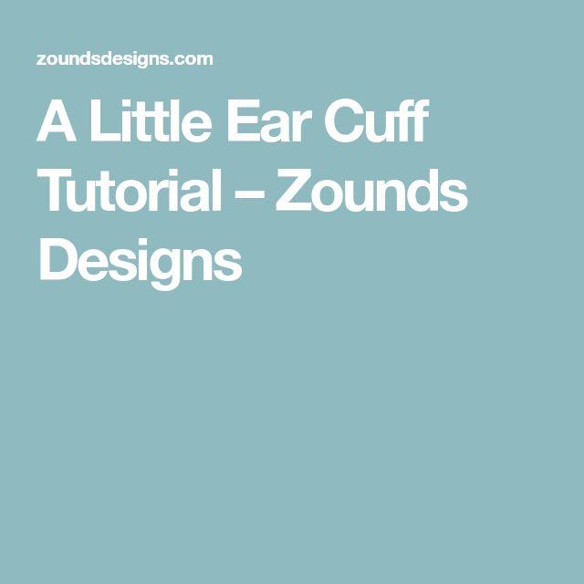 A Little Ear Cuff Tutorial – Zounds Designs