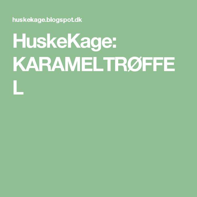 HuskeKage: KARAMELTRØFFEL
