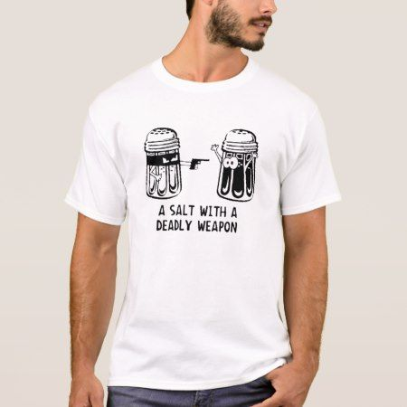 A Salt with a Deadly Weapon T-Shirt - tap to personalize and get yours