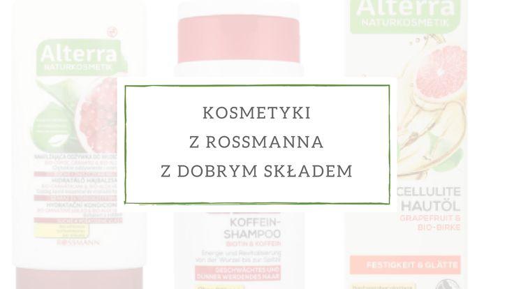 Kosmetyki z dobrym składem z Rossmanna, które warto wypróbować