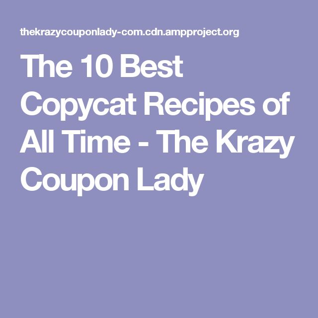 The 10 Best Copycat Recipes of All Time - The Krazy Coupon Lady