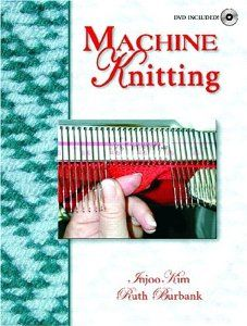 Machine Knitting: Injoo Kim, Ruth Burbank: 9780130307408: Amazon.com: Books