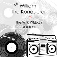 The WTK Bi-Weekly #17 by DjWilliamThaKonqueror on SoundCloud