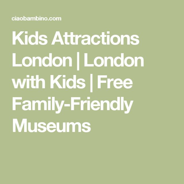 Kids Attractions London | London with Kids | Free Family-Friendly Museums