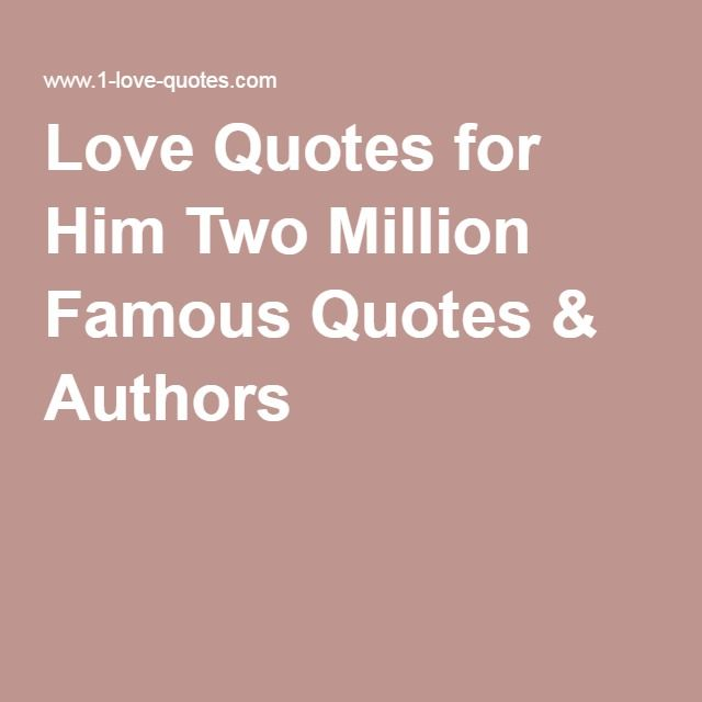 Love Quotes for Him Two Million Famous Quotes & Authors