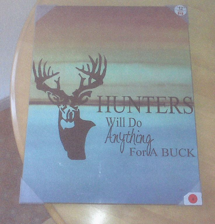 """Hunters will do Anything for a Buck"" $15.00 Available on www.paintitblackcustoms.com"