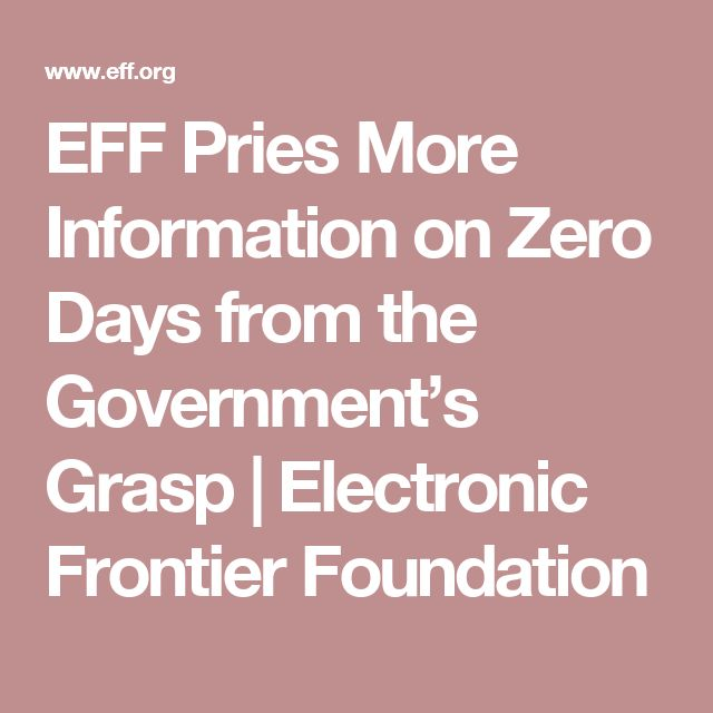 EFF Pries More Information on Zero Days from the Government's Grasp | Electronic Frontier Foundation