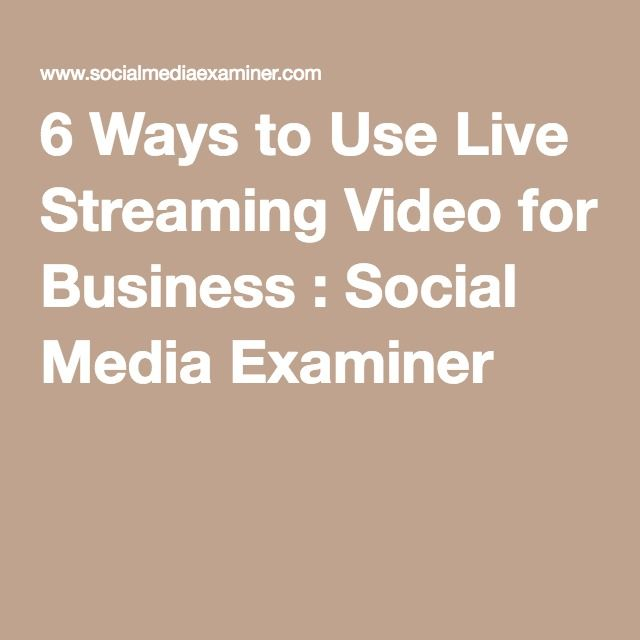 6 Ways to Use Live Streaming Video for Business : Social Media Examiner
