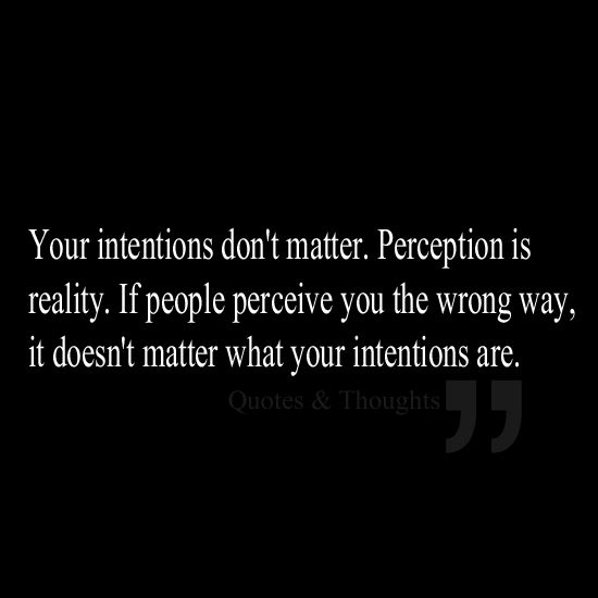 Your Intentions Dont Matter Perception Is Reality If People
