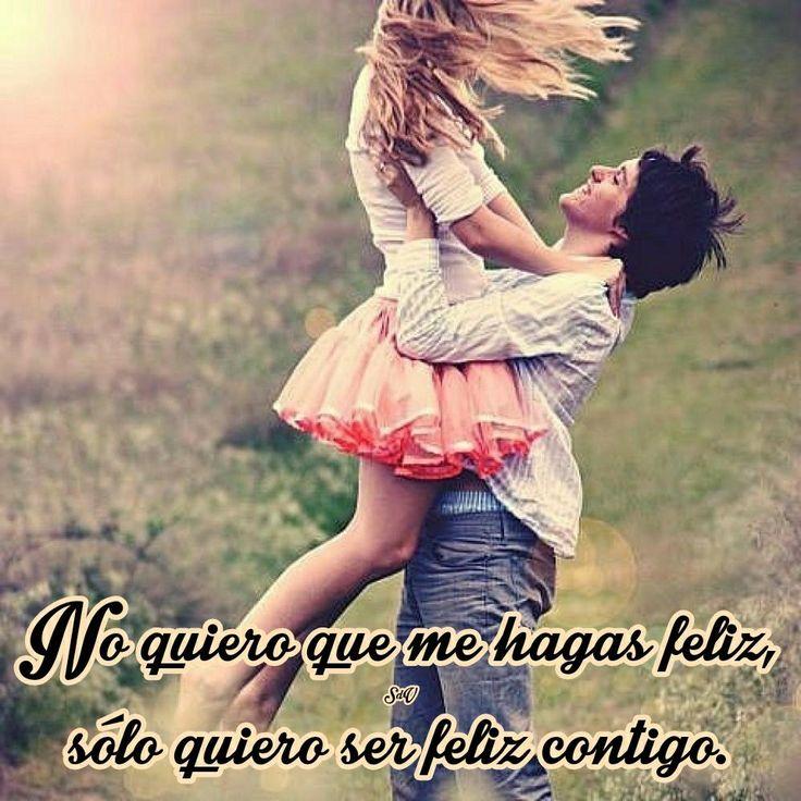 No quiero que me hagas feliz, sólo quiero ser feliz contigo.