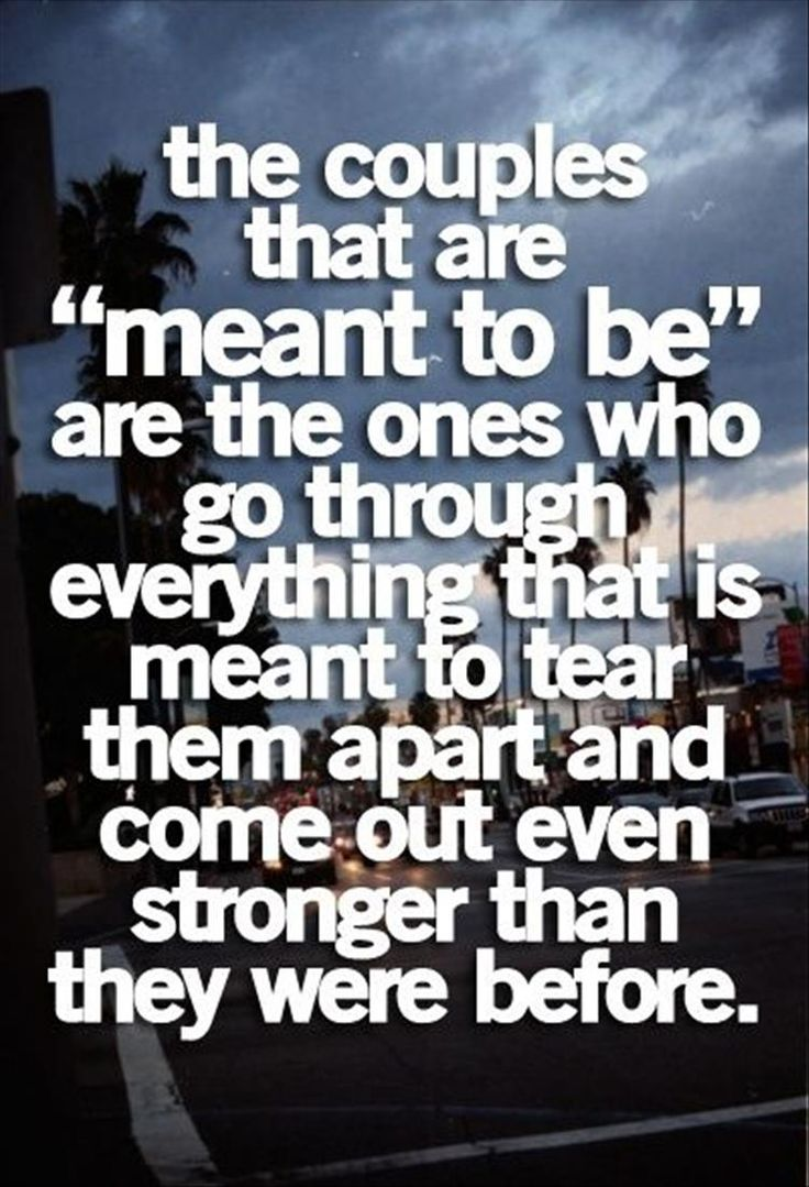 "Top Inspirational Quotes Quote Description The couples that are ""meant to be"" are the ones who go through everything that is ment to tear them apart and co"