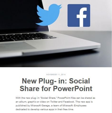 """With the new plug- in """"Social Share,"""" PowerPoint files can be shared as an album, graphic or video on Twitter and Facebook. The new app is published by Microsoft Garage, a team of Microsoft- Employees dedicated to develop various apps in their free time."""