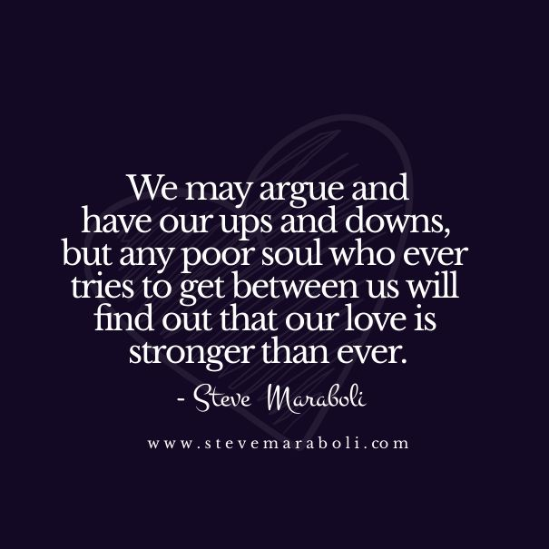 Unbreakable Love Quotes: We May Argue And Have Our Ups And Downs, But Any Poor Soul