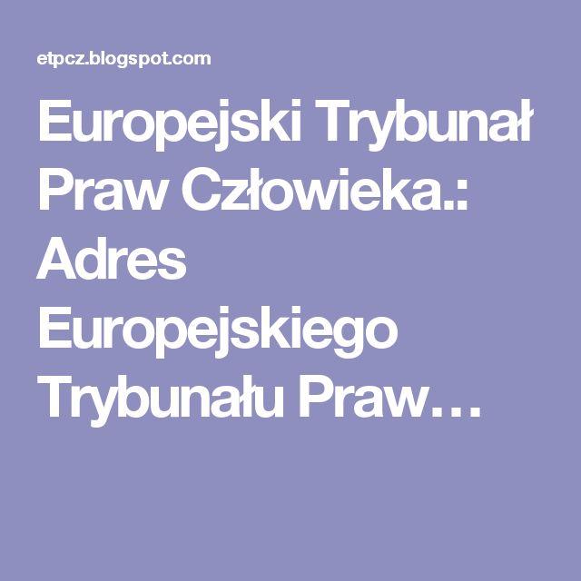 Europejski Trybunał Praw Człowieka.: Adres Europejskiego Trybunału Praw…