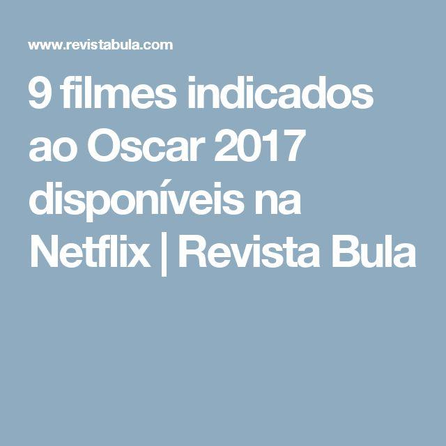 9 filmes indicados ao Oscar 2017 disponíveis na Netflix | Revista Bula