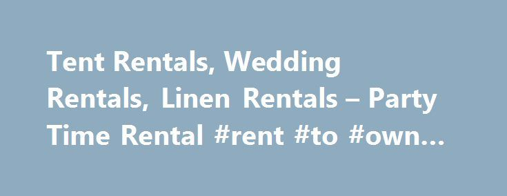 Tent Rentals, Wedding Rentals, Linen Rentals – Party Time Rental #rent #to #own #house http://renta.remmont.com/tent-rentals-wedding-rentals-linen-rentals-party-time-rental-rent-to-own-house/  #party rentals # Party Time Rentals The Official Party Rental Provider for Texas A M Athletics Party Time Rentals is one of Texas largest tent and event rental companies serving the cities within the Waco-Austin-Houston triangle. Wedding rentals, tent rentals and table linen rentals are here. Located…