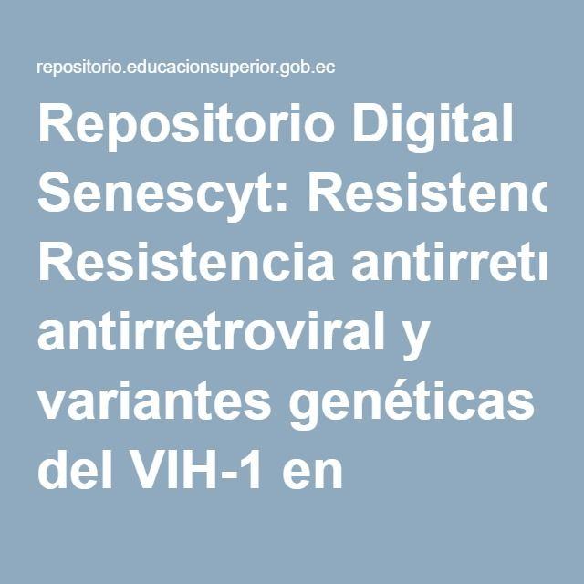 Repositorio Digital Senescyt: Resistencia antirretroviral y variantes genéticas del VIH-1 en pacientes cubanos con fallo a la terapia Enero-Junio del 2012